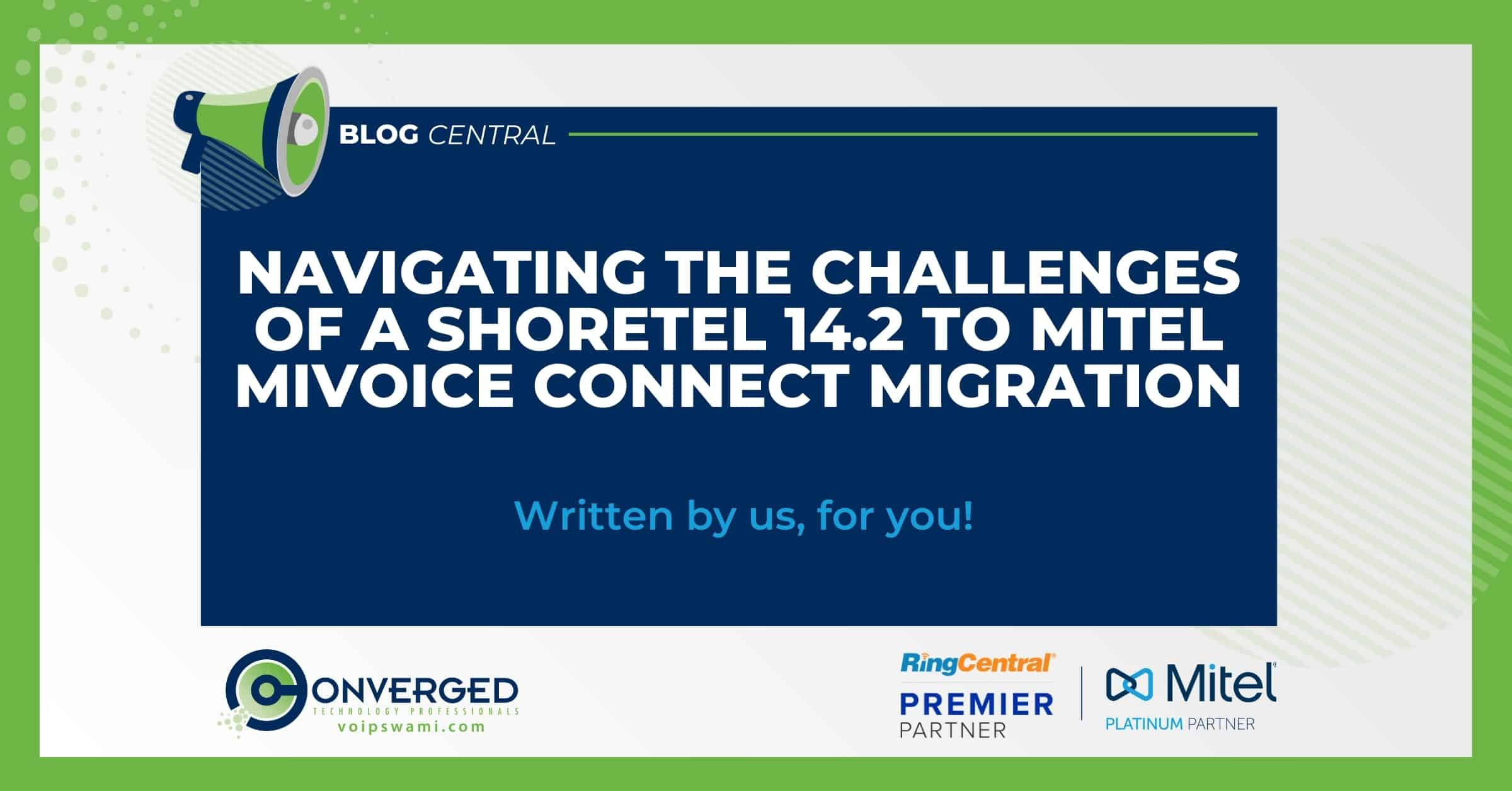 Navigating the Challenges of a ShoreTel 14.2 to Mitel MiVoice Connect Migration